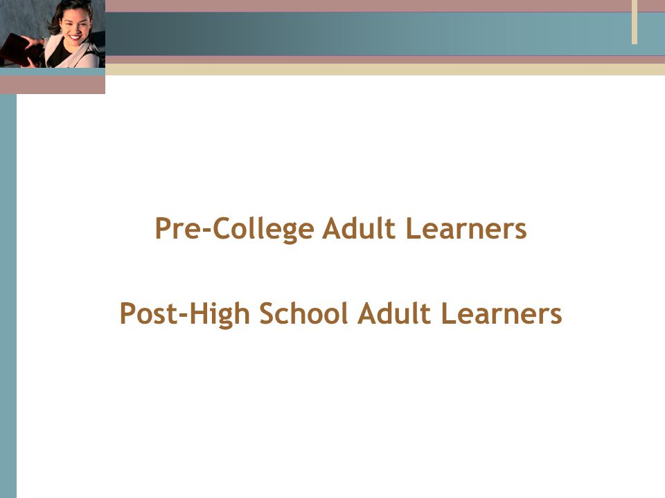 Pre-College Adult Learners Post-High School Adult Learners