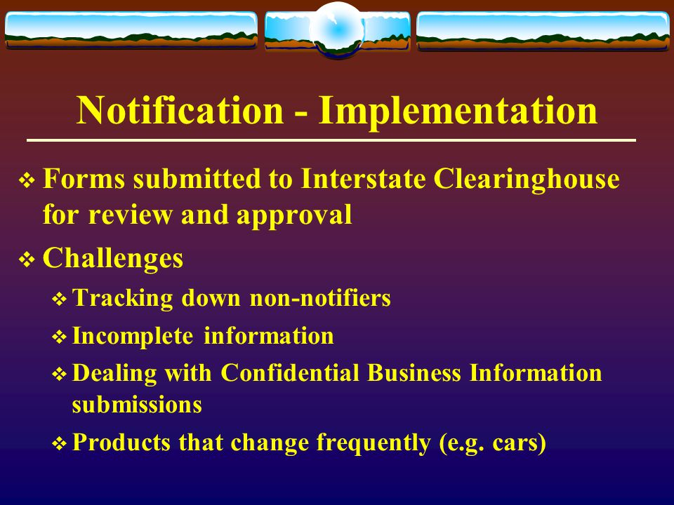 Notification - Implementation  Forms submitted to Interstate Clearinghouse for review and approval  Challenges  Tracking down non-notifiers  Incom