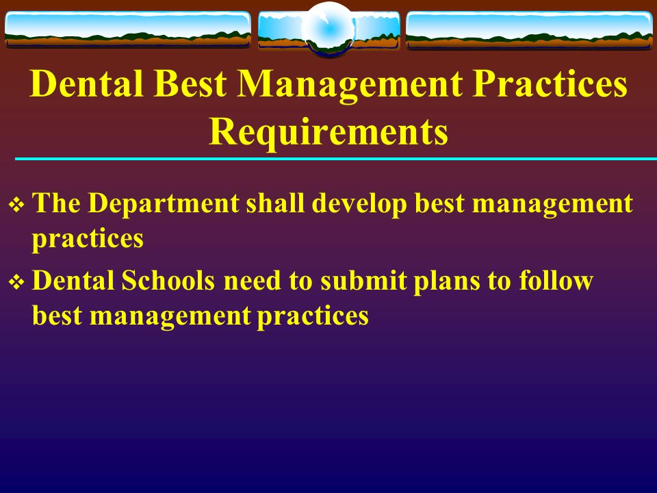 Dental Best Management Practices Requirements  The Department shall develop best management practices  Dental Schools need to submit plans to follow