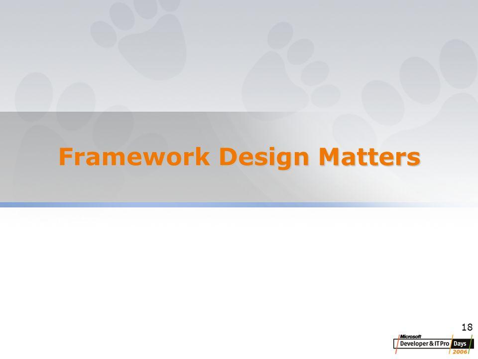 18 Framework Design Matters