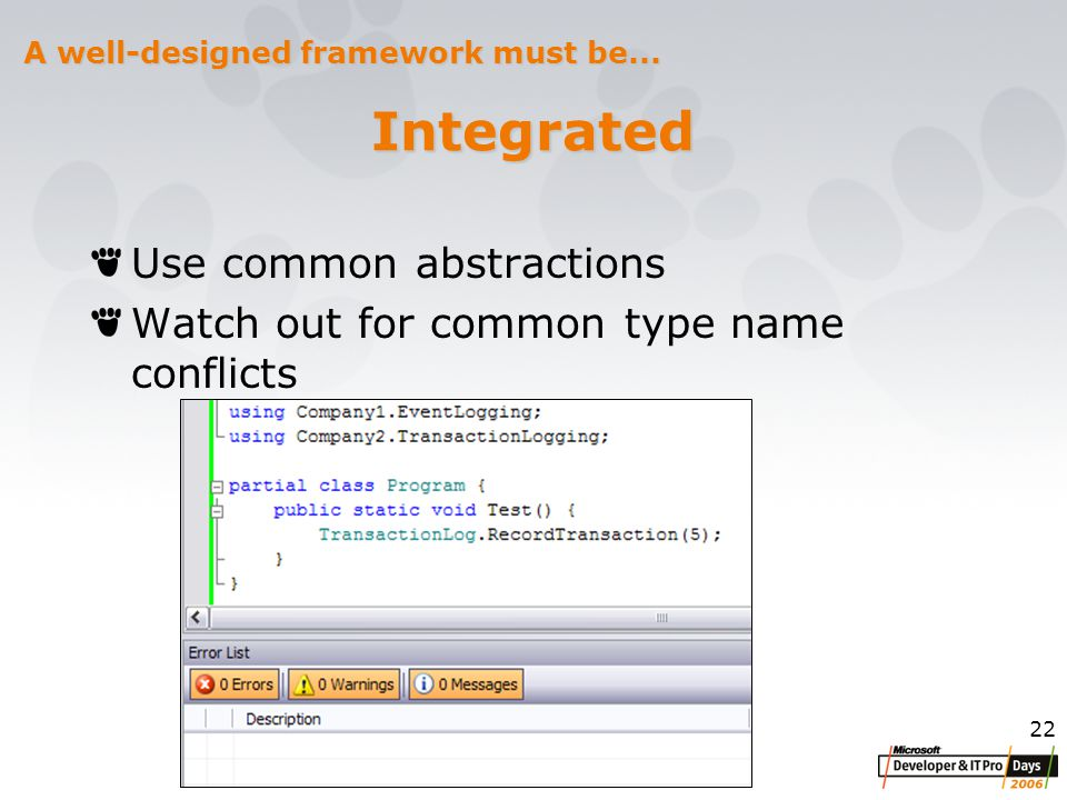 22 Integrated Use common abstractions Watch out for common type name conflicts A well-designed framework must be...