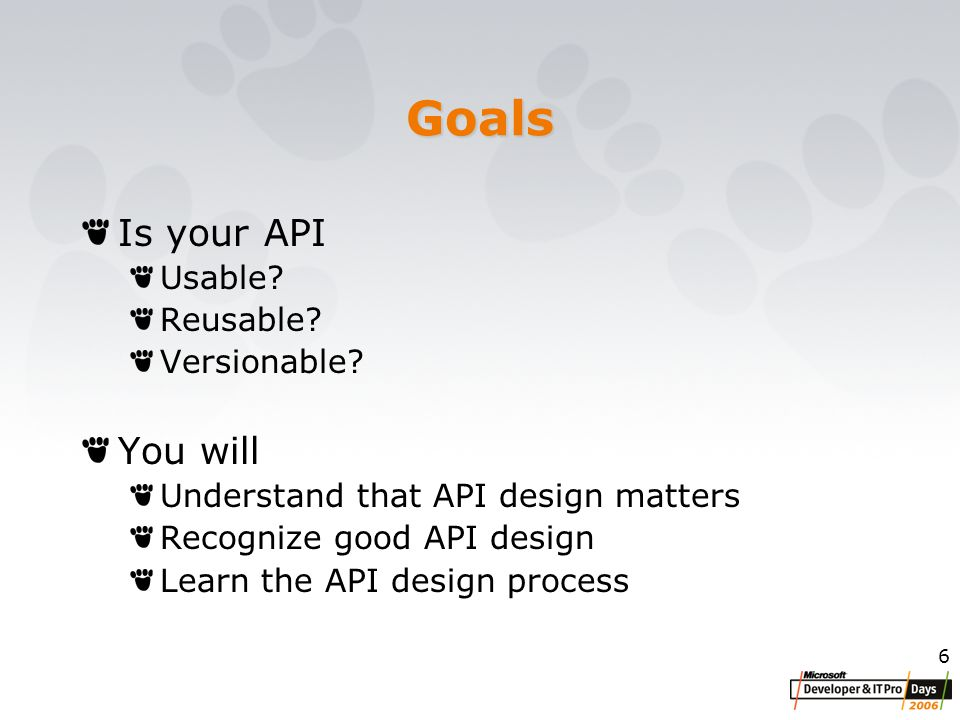 6 Goals Is your API Usable. Reusable. Versionable.