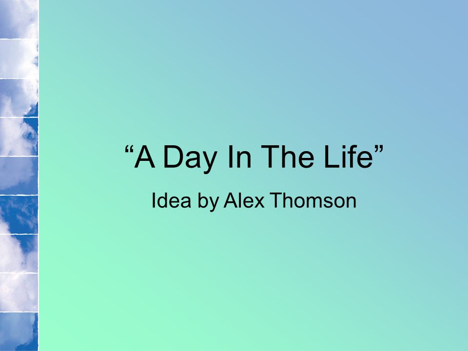 A Day In The Life Idea by Alex Thomson