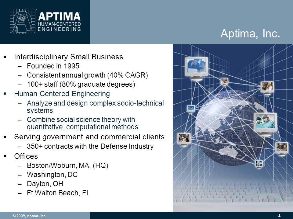  2009, Aptima, Inc. 44 Aptima, Inc.  Interdisciplinary Small Business –Founded in 1995 –Consistent annual growth (40% CAGR) –100+ staff (80% graduat