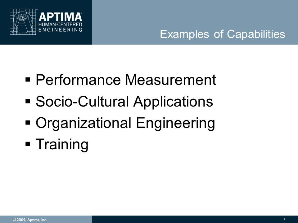  2009, Aptima, Inc. 7 Examples of Capabilities  Performance Measurement  Socio-Cultural Applications  Organizational Engineering  Training
