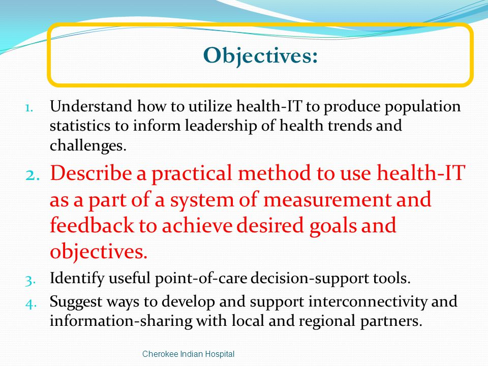 1. Understand how to utilize health-IT to produce population statistics to inform leadership of health trends and challenges. 2. Describe a practical