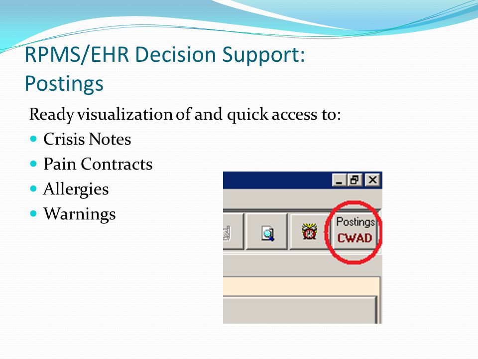 RPMS/EHR Decision Support: Postings Ready visualization of and quick access to: Crisis Notes Pain Contracts Allergies Warnings