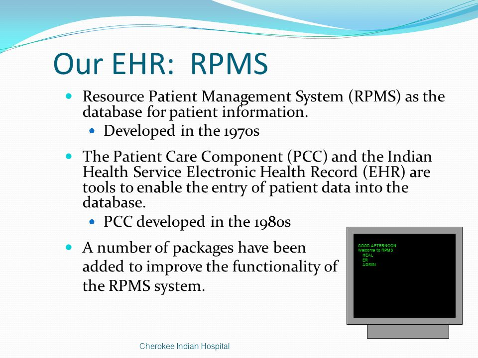 Our EHR: RPMS Resource Patient Management System (RPMS) as the database for patient information.