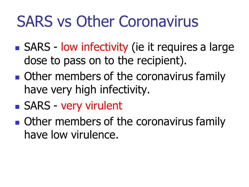 SARS vs Other Coronavirus SARS - low infectivity (ie it requires a large dose to pass on to the recipient). Other members of the coronavirus family ha