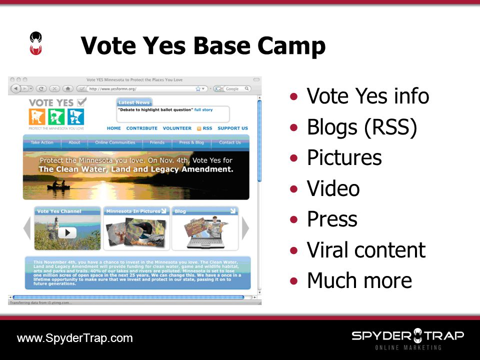 Vote Yes Base Camp Vote Yes info Blogs (RSS) Pictures Video Press Viral content Much more www.SpyderTrap.com