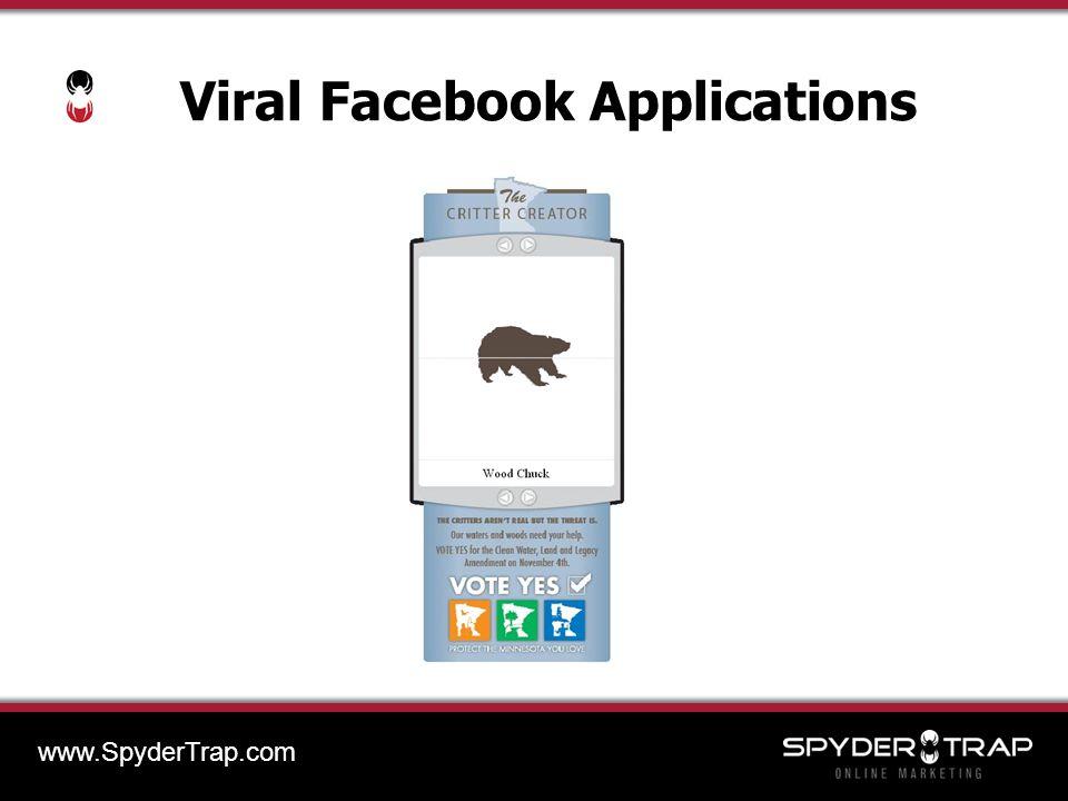 Viral Facebook Applications www.SpyderTrap.com