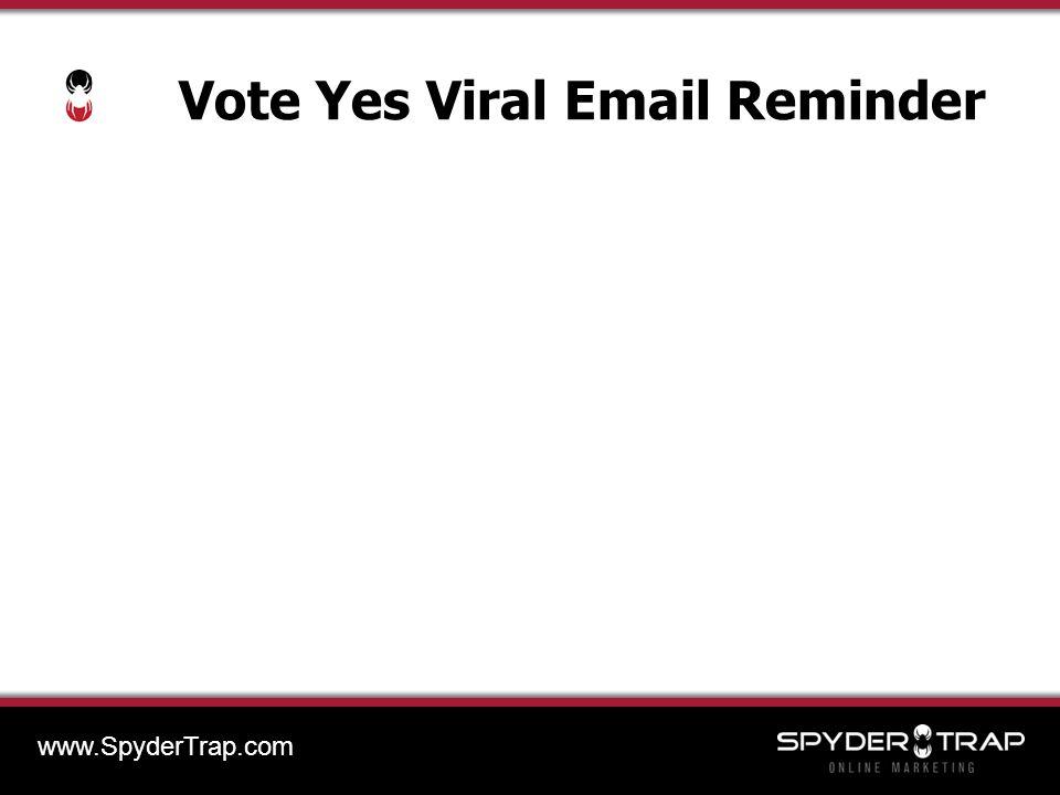 Vote Yes Viral Email Reminder www.SpyderTrap.com