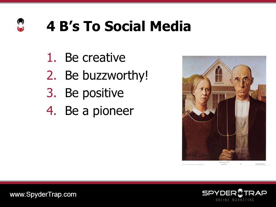 4 B's To Social Media 1.Be creative 2.Be buzzworthy.