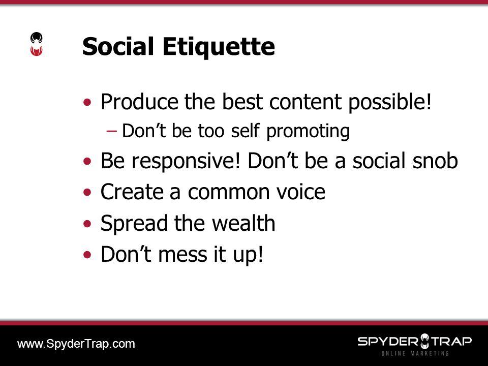 Social Etiquette Produce the best content possible.