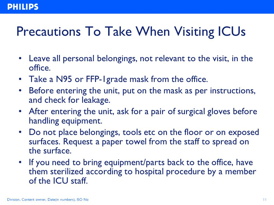 Division, Content owner, Date(in numbers), ISO No11 Precautions To Take When Visiting ICUs Leave all personal belongings, not relevant to the visit, in the office.
