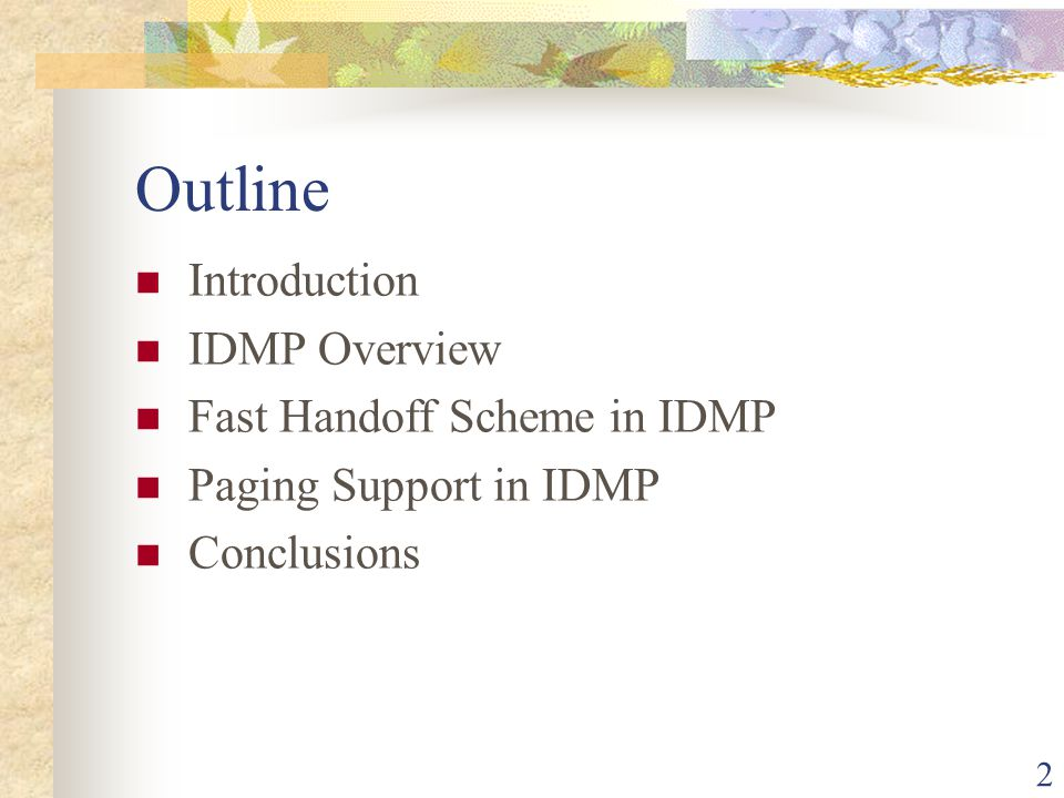 2 Outline Introduction IDMP Overview Fast Handoff Scheme in IDMP Paging Support in IDMP Conclusions