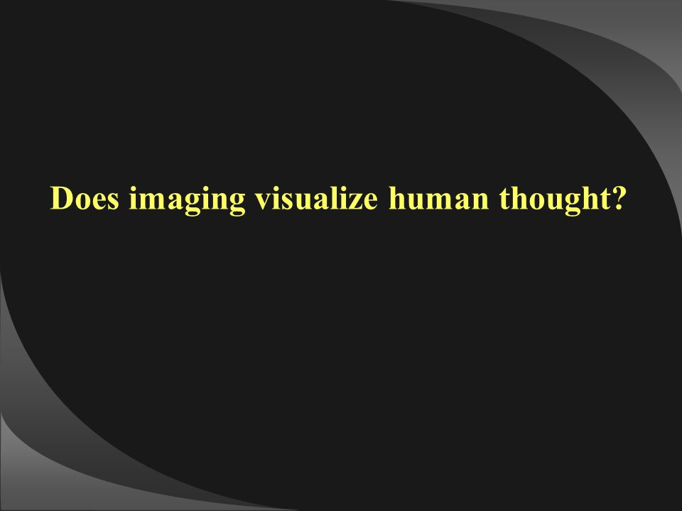 Does imaging visualize human thought?