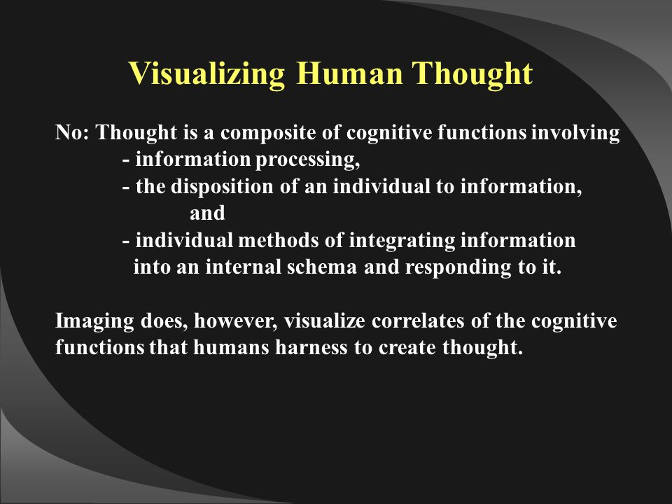 No: Thought is a composite of cognitive functions involving - information processing, - the disposition of an individual to information, and - individ