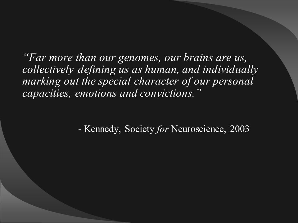 """""""Far more than our genomes, our brains are us, collectively defining us as human, and individually marking out the special character of our personal c"""