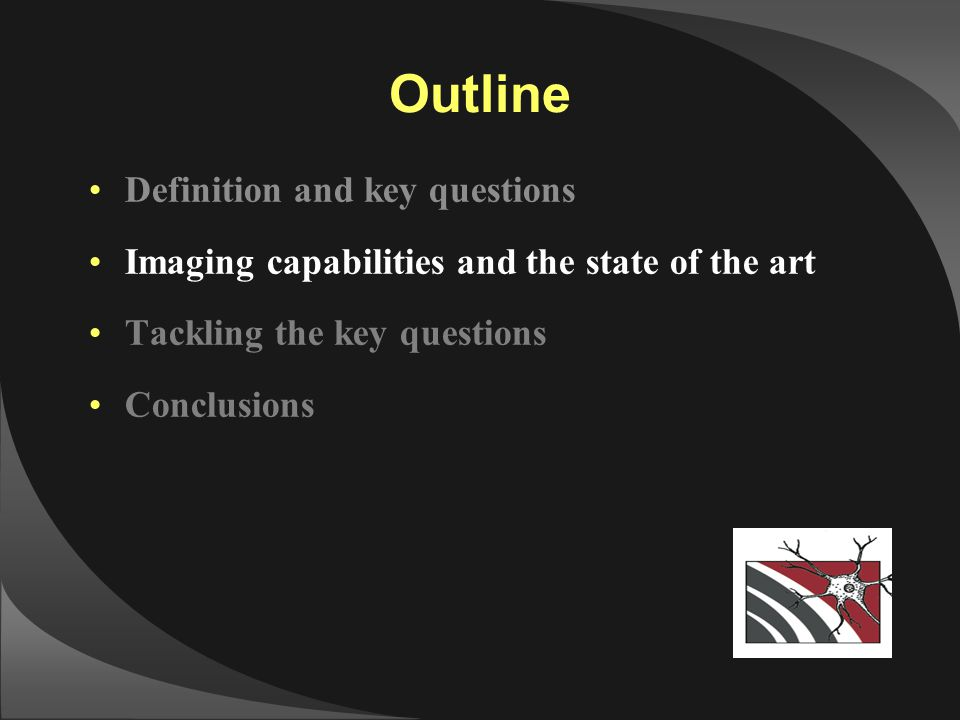 Outline Definition and key questions Imaging capabilities and the state of the art Tackling the key questions Conclusions