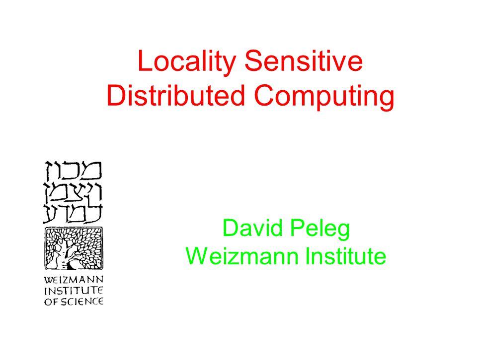 Locality Sensitive Distributed Computing David Peleg Weizmann Institute