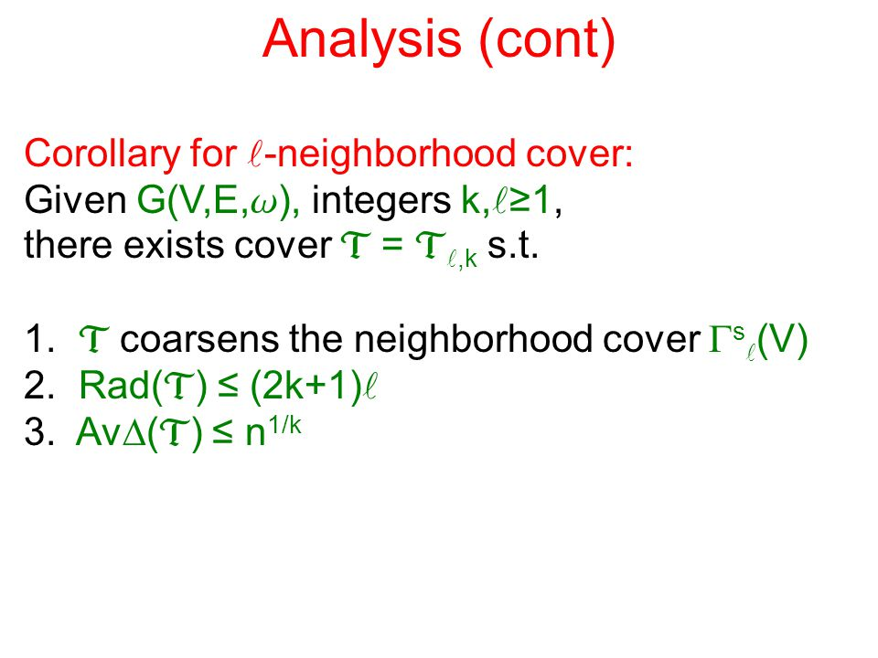 Analysis (cont) Corollary for -neighborhood cover: Given G(V,E, w ), integers k, ≥1, there exists cover  = ,k s.t.