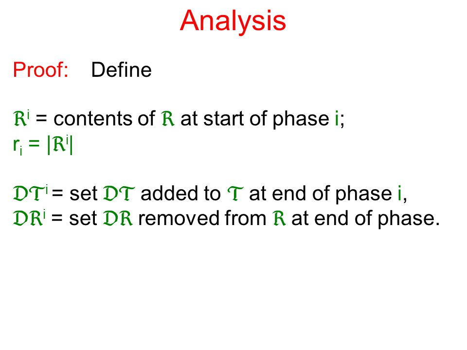 Analysis Proof: Define  i = contents of  at start of phase i; r i = |  i |  i = set  added to  at end of phase i,  i = set  removed from  at end of phase.