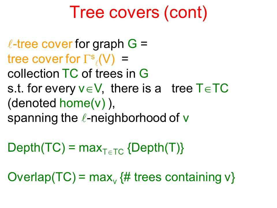 Tree covers (cont) -tree cover for graph G = tree cover for  s (V) = collection TC of trees in G s.t.