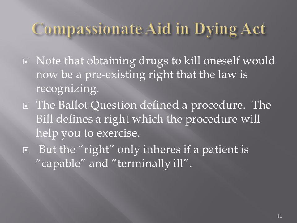  Note that obtaining drugs to kill oneself would now be a pre-existing right that the law is recognizing.  The Ballot Question defined a procedure.