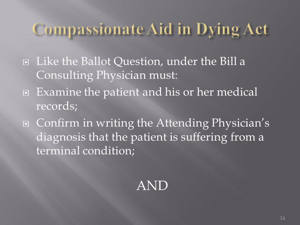  Like the Ballot Question, under the Bill a Consulting Physician must:  Examine the patient and his or her medical records;  Confirm in writing the