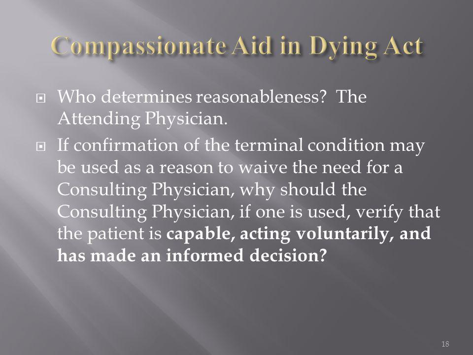  Who determines reasonableness? The Attending Physician.  If confirmation of the terminal condition may be used as a reason to waive the need for a