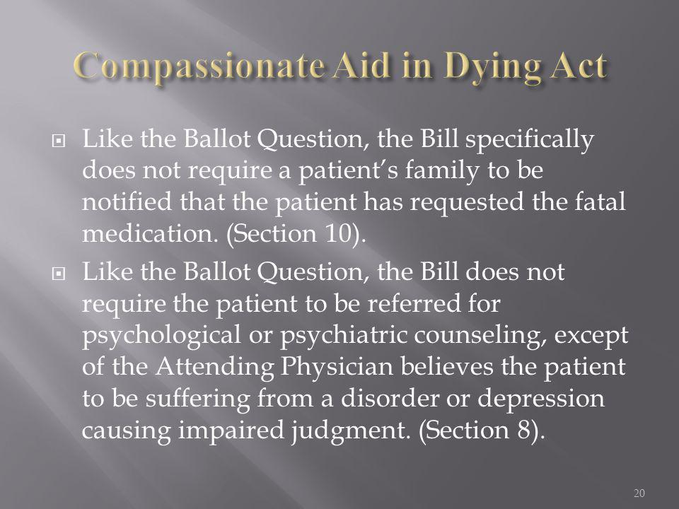  Like the Ballot Question, the Bill specifically does not require a patient's family to be notified that the patient has requested the fatal medicati