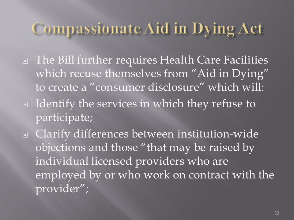 " The Bill further requires Health Care Facilities which recuse themselves from ""Aid in Dying"" to create a ""consumer disclosure"" which will:  Identif"