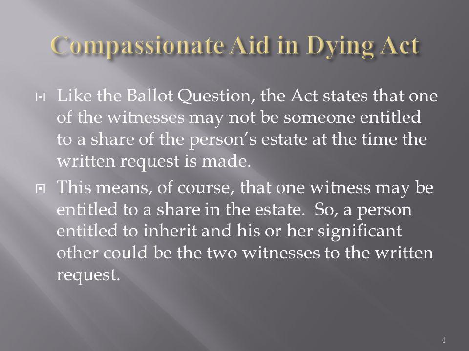  Like the Ballot Question, the Act states that one of the witnesses may not be someone entitled to a share of the person's estate at the time the wri