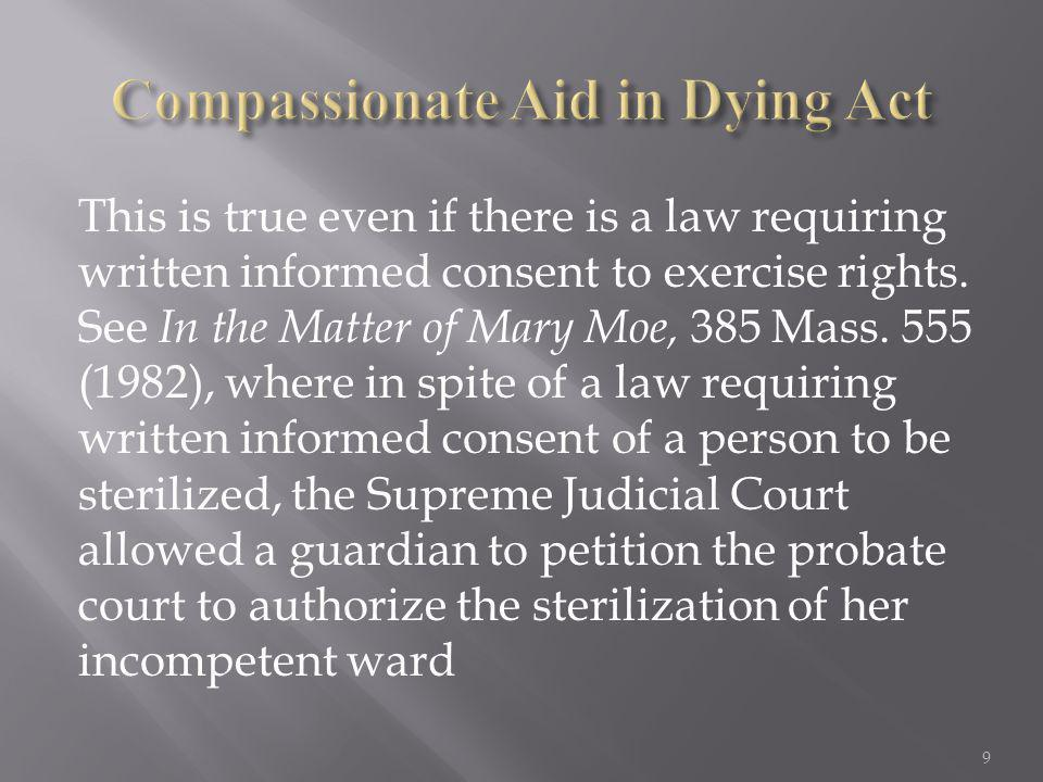 This is true even if there is a law requiring written informed consent to exercise rights. See In the Matter of Mary Moe, 385 Mass. 555 (1982), where