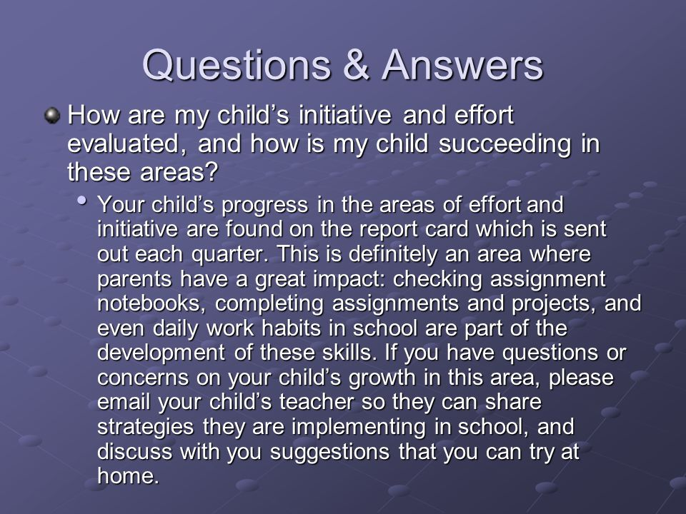 Questions & Answers How are my child's initiative and effort evaluated, and how is my child succeeding in these areas? Your child's progress in the ar
