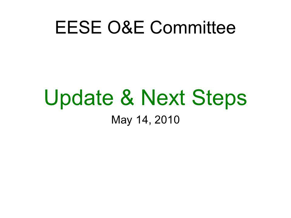 EESE O&E Committee Update & Next Steps May 14, 2010