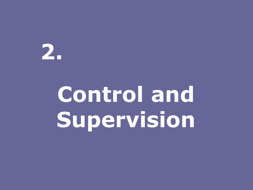 Control and Supervision 2.