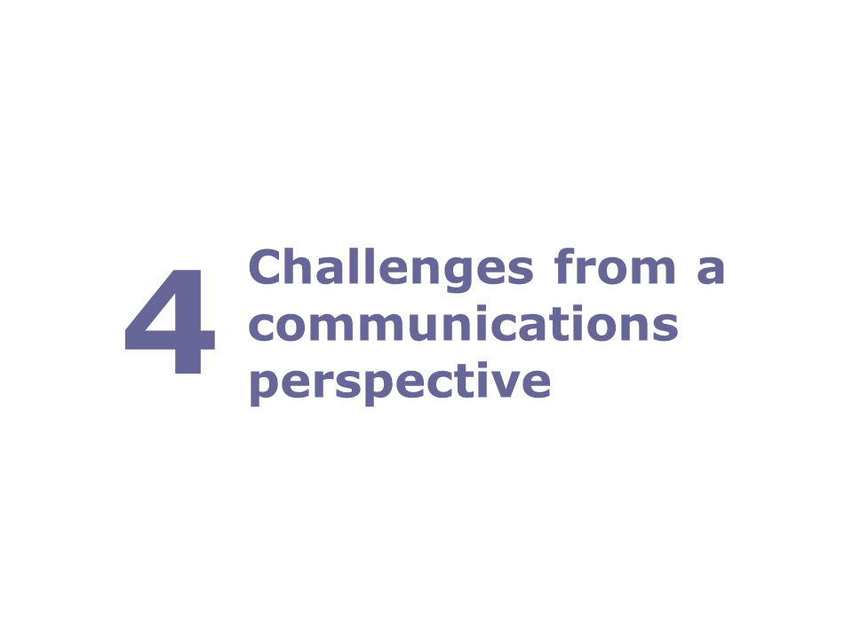 Challenges from a communications perspective 4