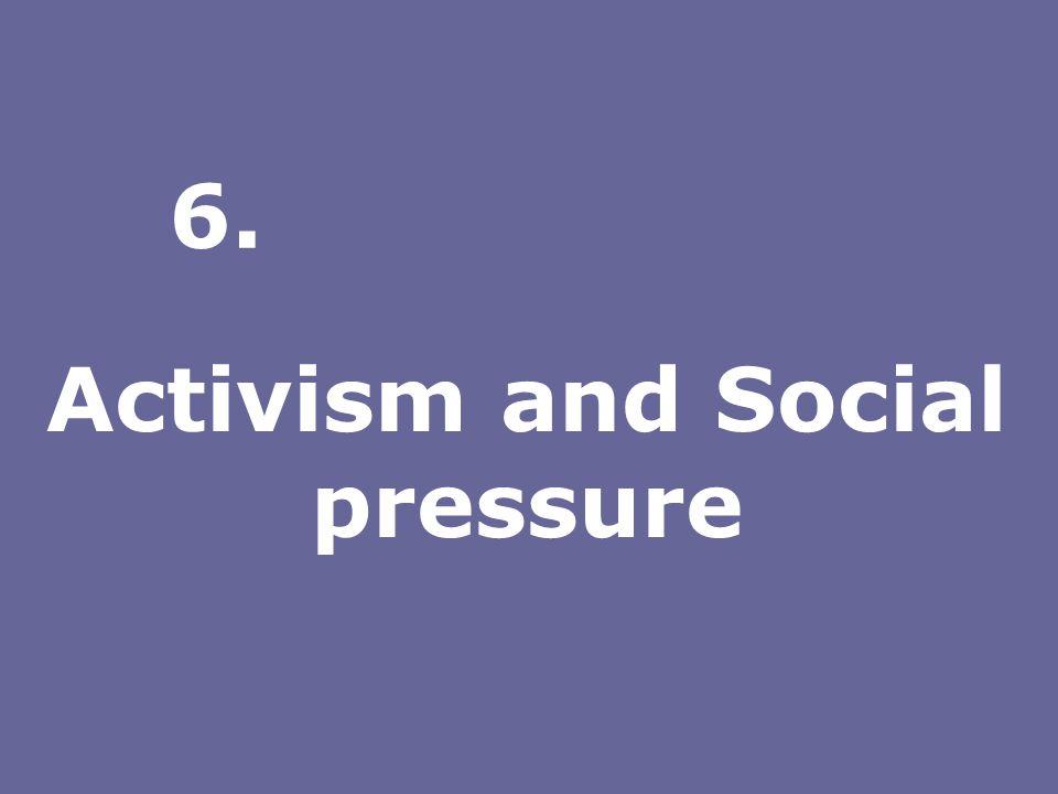 Activism and Social pressure 6.