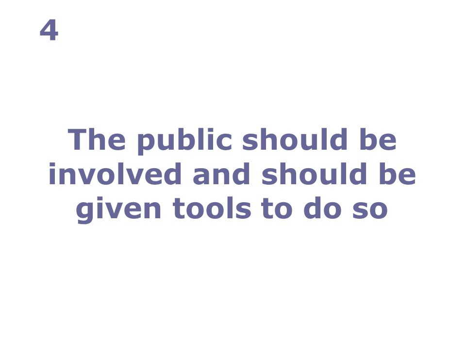 The public should be involved and should be given tools to do so 4