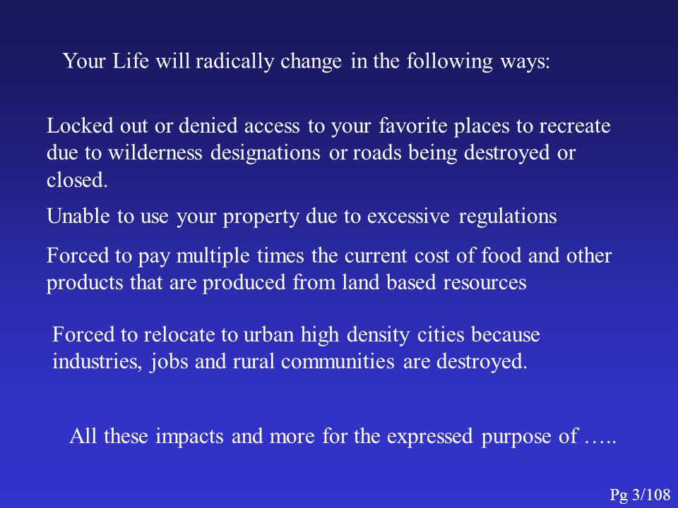 Your Life will radically change in the following ways: Forced to relocate to urban high density cities because industries, jobs and rural communities are destroyed.
