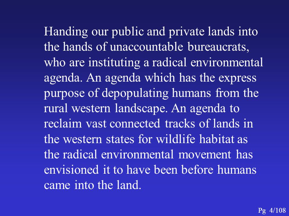 Handing our public and private lands into the hands of unaccountable bureaucrats, who are instituting a radical environmental agenda.