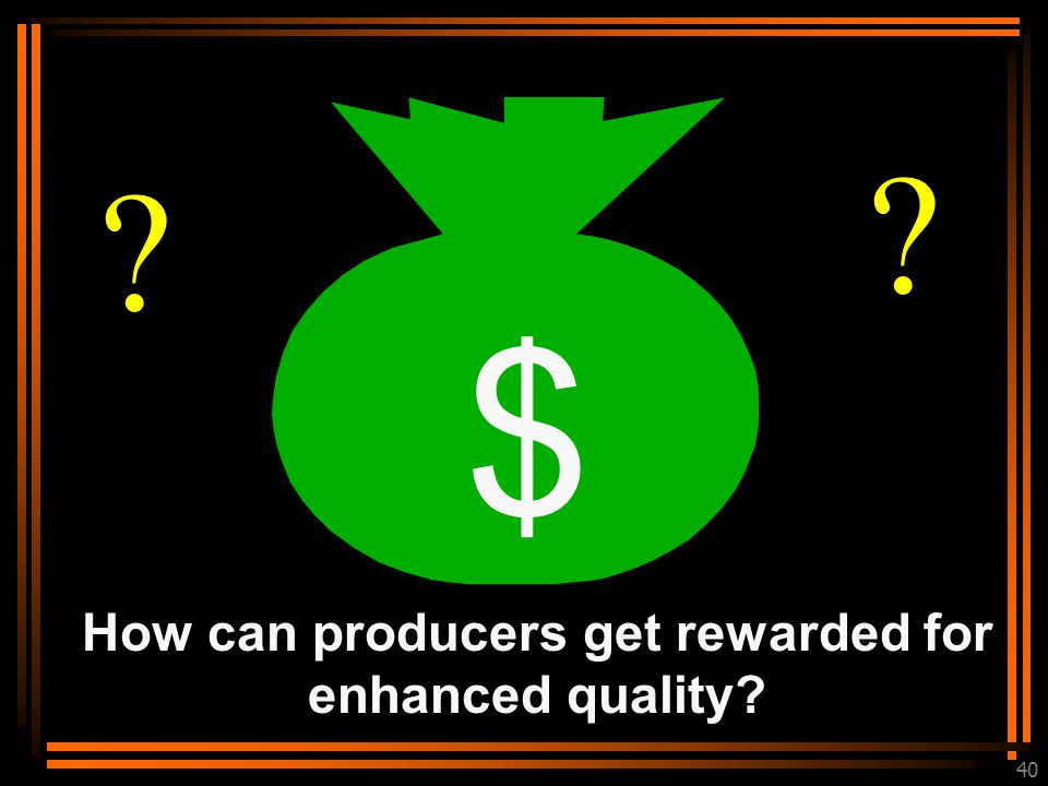 40 $ ? ? How can producers get rewarded for enhanced quality?