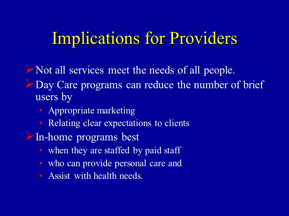 Implications for Providers  Not all services meet the needs of all people.