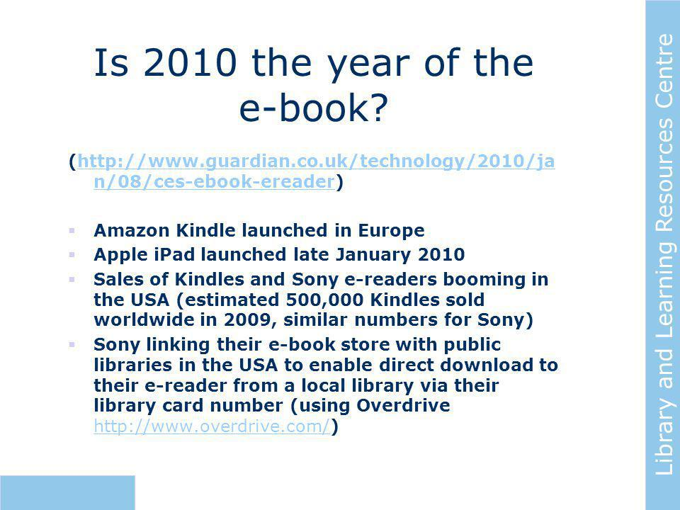 Library and Learning Resources Centre Is 2010 the year of the e-book.