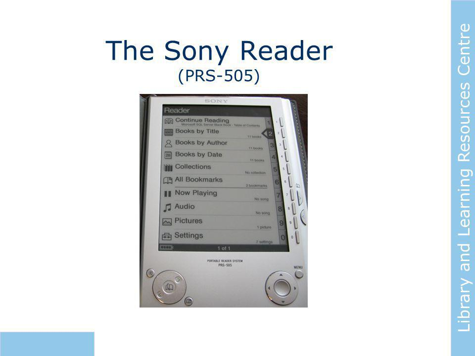 Library and Learning Resources Centre The Sony Reader (PRS-505)