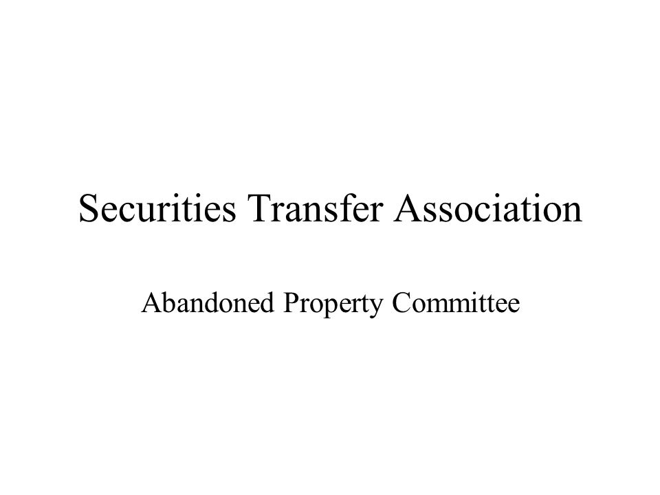 Securities Transfer Association Abandoned Property Committee