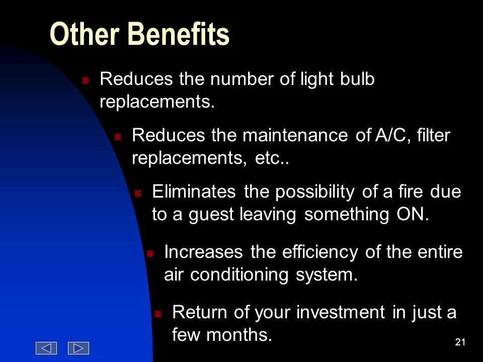 20 How much energy can the system save? Q & A The energy savings will depend on: Number of light bulbs in each room. Type of air conditioning system.