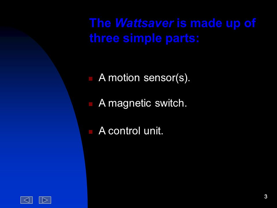 2 What is Wattsaver ? Is an electronic system that reduces considerably the consumption and waste of electricity in hotel guest's rooms. How Does It W
